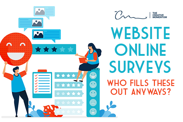 Are website online surveys all they're cracked up to be as a marketing and customer engagement tool? Who fills them out anyways?