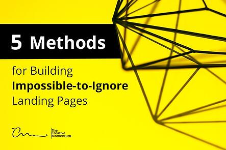 5 Methods for Building Impossible to Ignore Landing Pages
