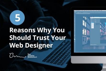 5 Reasons You Should Trust Your Web Designer