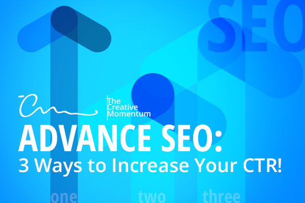 Advance SEO: 3 Ways to Increase Your CTR!