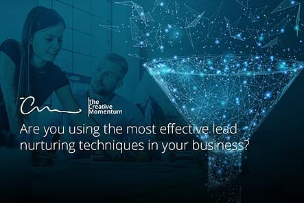 Are you using the most effective lead nurturing techniques in your business