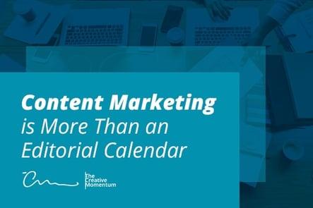 Content Marketing is More Than an Editorial Calendar
