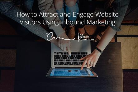 How to Attract and Engage Website Visitors With Inbound Marketing