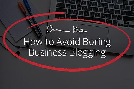 How to Avoid Boring Business Blogging