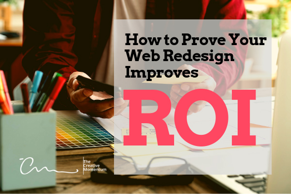 How to Prove Your Web Redesign Improves ROI