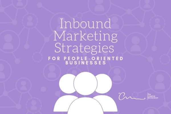 Inbound Marketing Strategies for People-Oriented Businesses