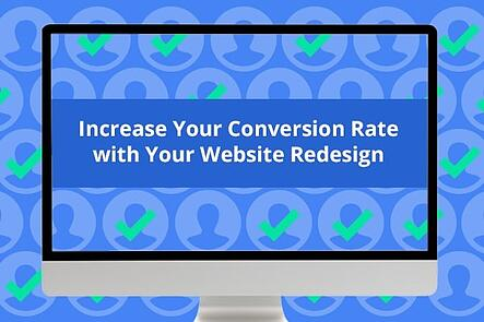 Increase Your Conversion Rate with Your Website Redesign