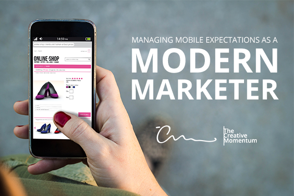 Managing Mobile Expectations as a Modern Marketer