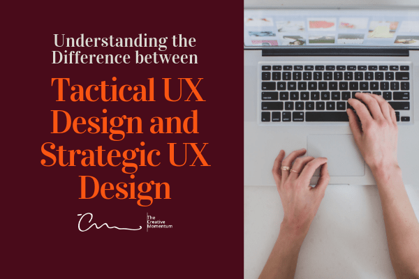 Tactical UX Design and Strategic UX Design