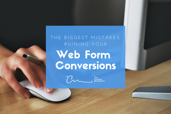 The Biggest Mistakes Ruining Your Web Form Conversions