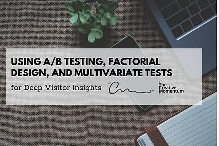 Using A-B Testing, Factorial Design, and Multivariate Tests