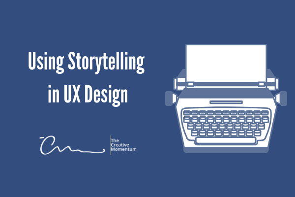 Using Storytelling   in UX Design