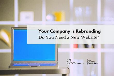 Your Company is Rebranding Do You Need a New Website