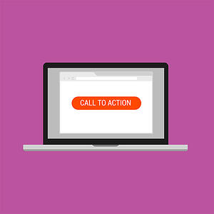 "Is your call to action positioned right? [graphic] Large orange button ""Call to Action"" on laptop screen."