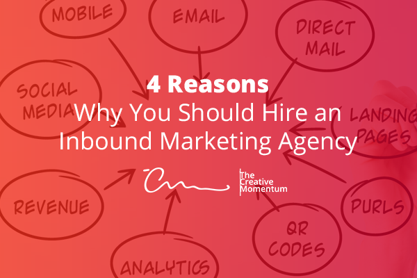 4 Reasons Why You Should Hire an Inbound Marketing Agency