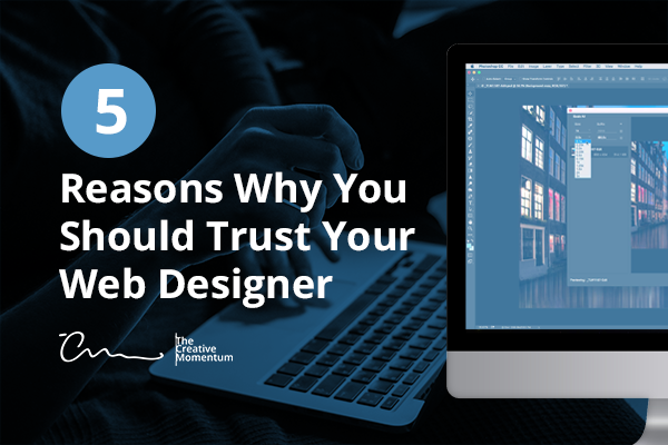 5 Reasons You Should Trust Your Web Designer
