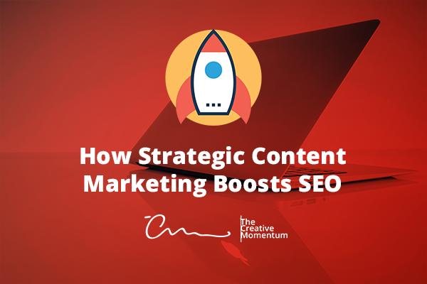 How Strategic Content Marketing Boosts SEO