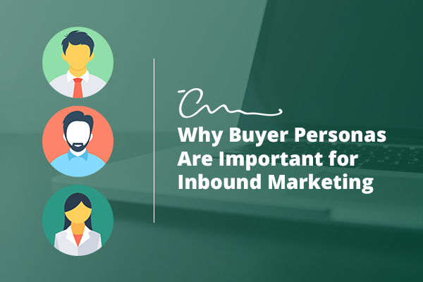 Why Buyer Personas are Important for Inbound Marketing